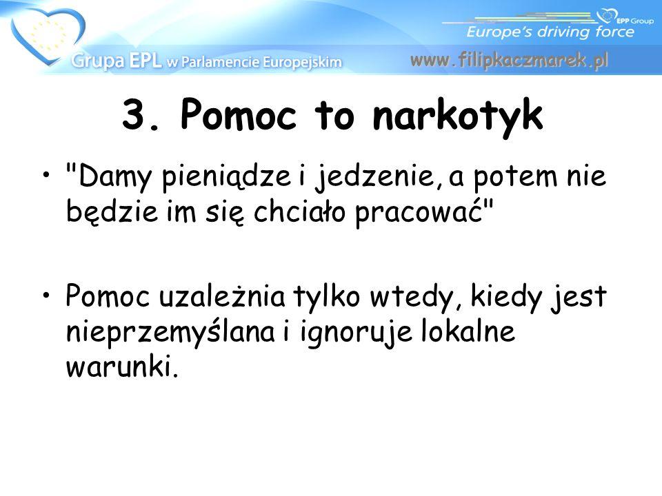 www.filipkaczmarek.pl 3. Pomoc to narkotyk. Damy pieniądze i jedzenie, a potem nie będzie im się chciało pracować
