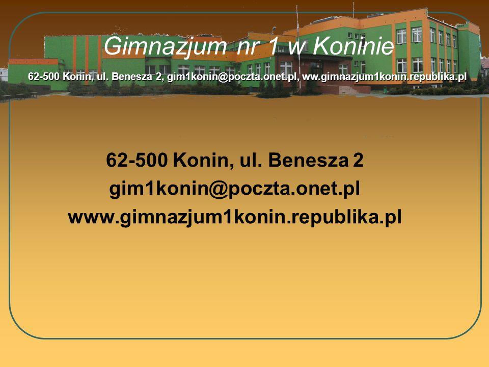 Gimnazjum nr 1 w Koninie 62-500 Konin, ul. Benesza 2