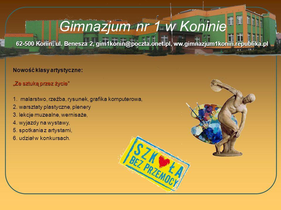 Gimnazjum nr 1 w Koninie 62-500 Konin, ul. Benesza 2, gim1konin@poczta.onet.pl, ww.gimnazjum1konin.republika.pl.