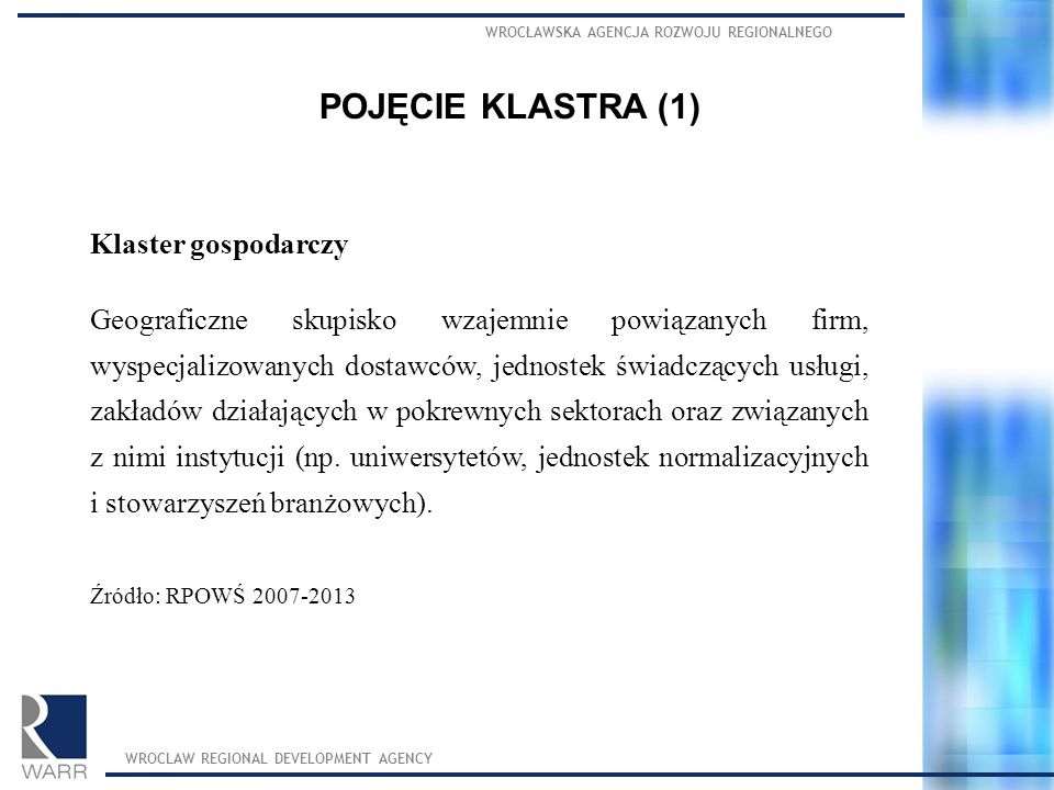 POJĘCIE KLASTRA (1) Klaster gospodarczy