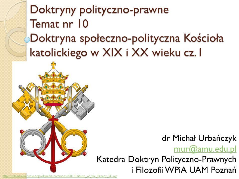 Doktryny polityczno-prawne Temat nr 10 Doktryna społeczno-polityczna Kościoła katolickiego w XIX i XX wieku cz. I