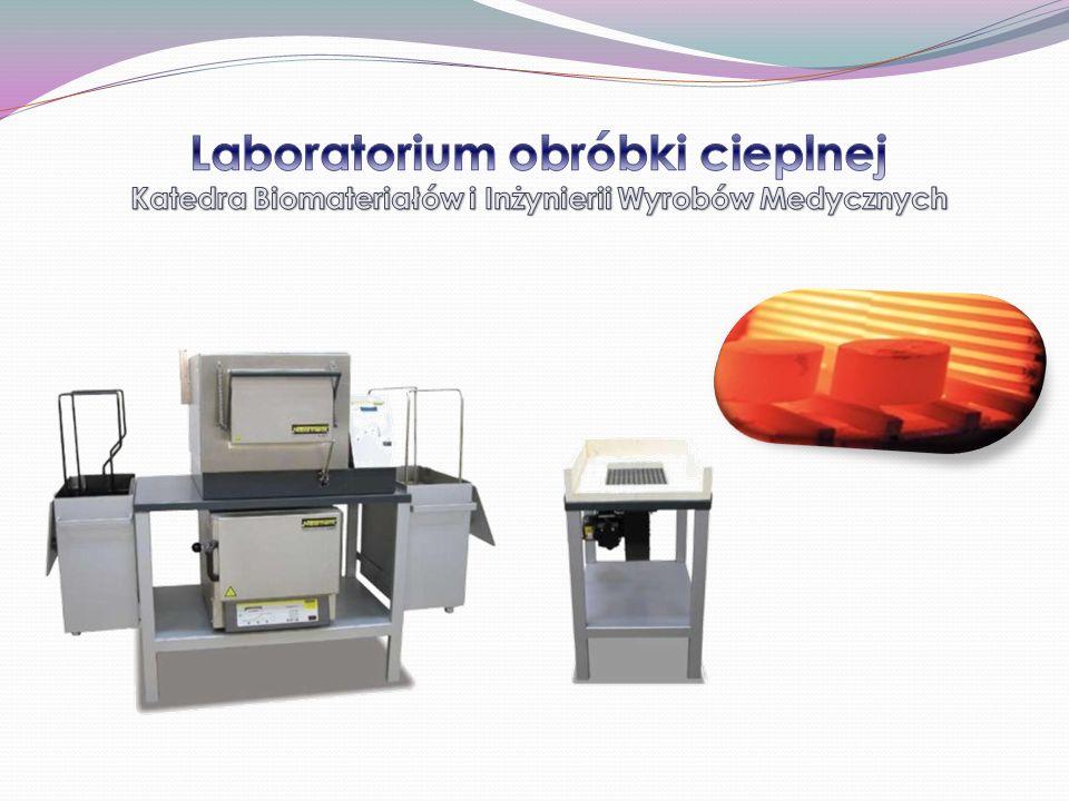 Laboratorium obróbki cieplnej Katedra Biomateriałów i Inżynierii Wyrobów Medycznych