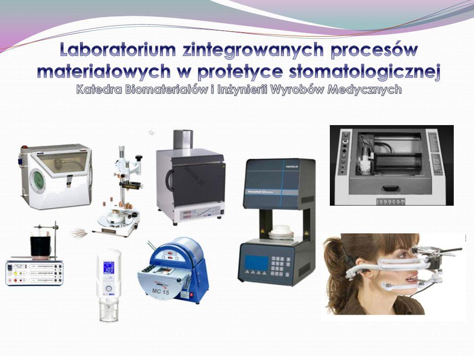 Laboratorium zintegrowanych procesów materiałowych w protetyce stomatologicznej Katedra Biomateriałów i Inżynierii Wyrobów Medycznych