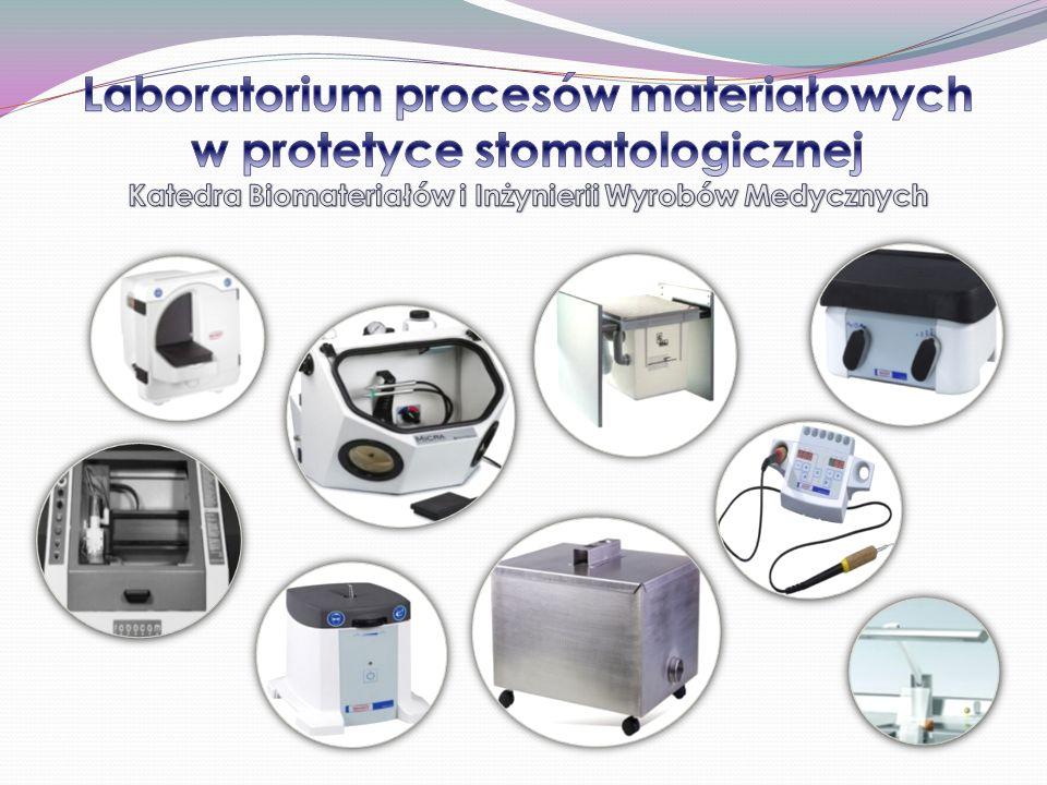 Laboratorium procesów materiałowych w protetyce stomatologicznej Katedra Biomateriałów i Inżynierii Wyrobów Medycznych