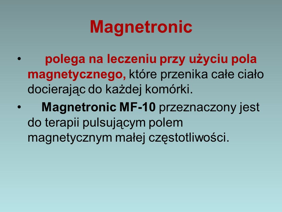 Magnetronic polega na leczeniu przy użyciu pola magnetycznego, które przenika całe ciało docierając do każdej komórki.