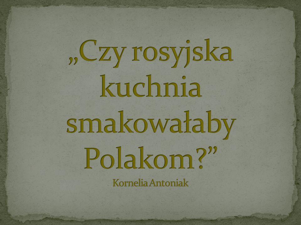 """""""Czy rosyjska kuchnia smakowałaby Polakom Kornelia Antoniak"""