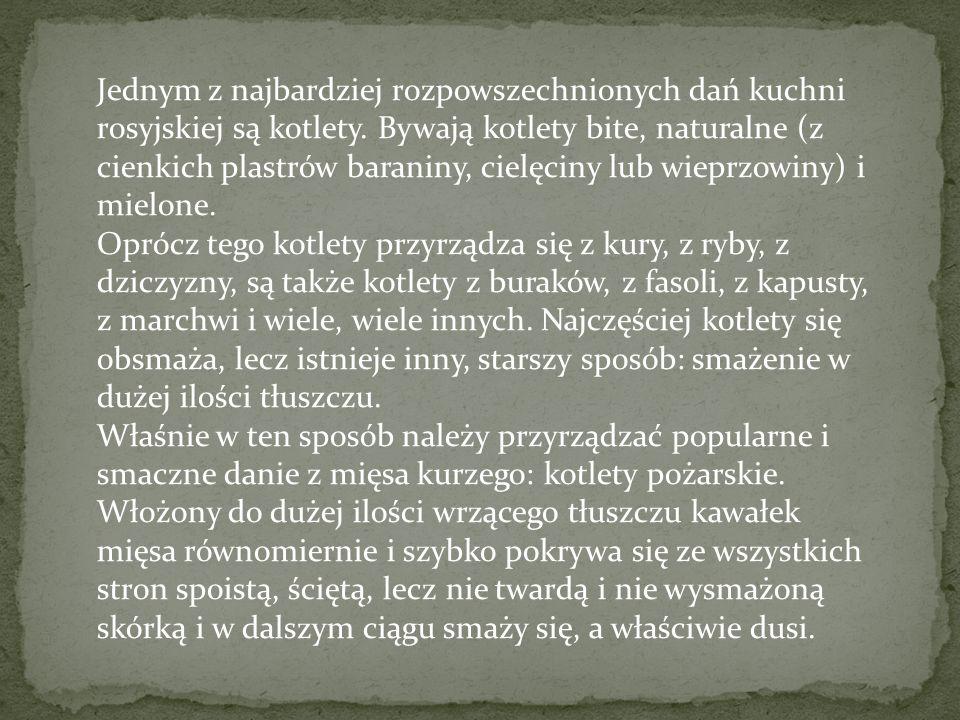 Jednym z najbardziej rozpowszechnionych dań kuchni rosyjskiej są kotlety. Bywają kotlety bite, naturalne (z cienkich plastrów baraniny, cielęciny lub wieprzowiny) i mielone.