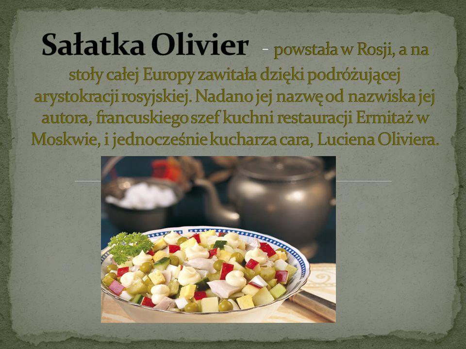 Sałatka Olivier - powstała w Rosji, a na stoły całej Europy zawitała dzięki podróżującej arystokracji rosyjskiej.