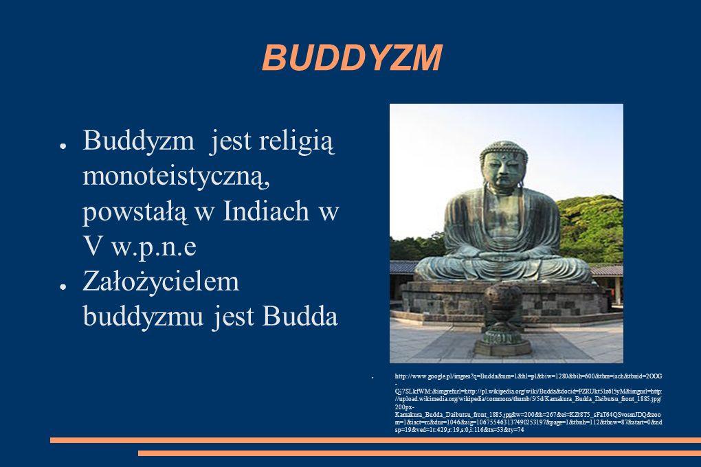 BUDDYZM Buddyzm jest religią monoteistyczną, powstałą w Indiach w V w.p.n.e. Założycielem buddyzmu jest Budda.