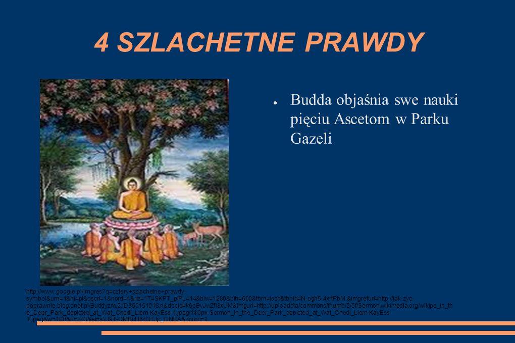 4 SZLACHETNE PRAWDY Budda objaśnia swe nauki pięciu Ascetom w Parku Gazeli.