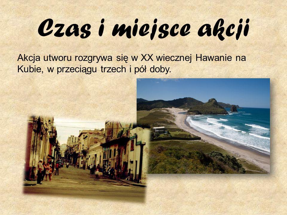 Czas i miejsce akcji Akcja utworu rozgrywa się w XX wiecznej Hawanie na Kubie, w przeciągu trzech i pół doby.