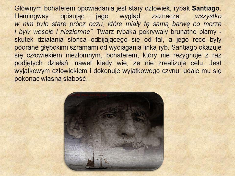 Głównym bohaterem opowiadania jest stary człowiek, rybak Santiago