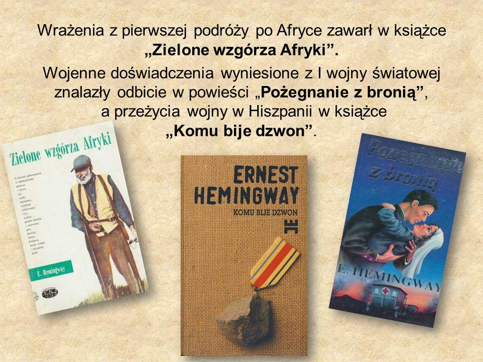 """Wrażenia z pierwszej podróży po Afryce zawarł w książce """"Zielone wzgórza Afryki ."""