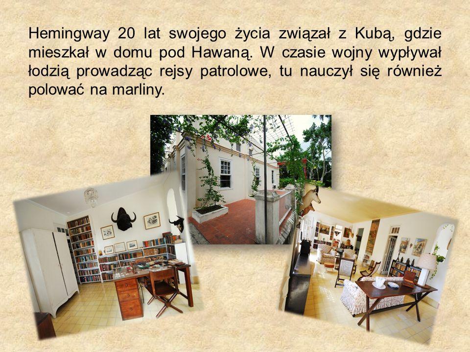 Hemingway 20 lat swojego życia związał z Kubą, gdzie mieszkał w domu pod Hawaną.