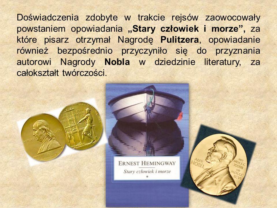 """Doświadczenia zdobyte w trakcie rejsów zaowocowały powstaniem opowiadania """"Stary człowiek i morze , za które pisarz otrzymał Nagrodę Pulitzera, opowiadanie również bezpośrednio przyczyniło się do przyznania autorowi Nagrody Nobla w dziedzinie literatury, za całokształt twórczości."""