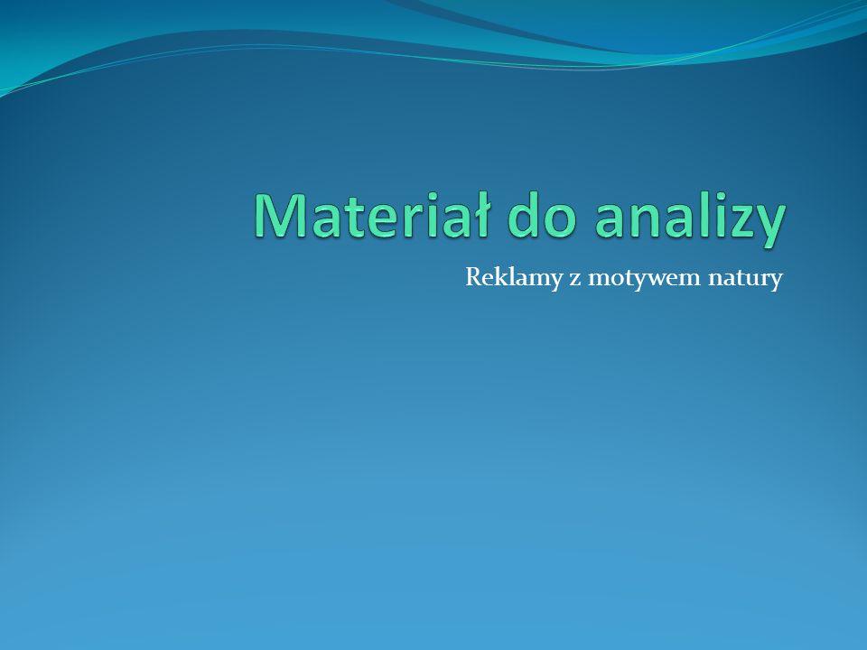 Materiał do analizy Reklamy z motywem natury