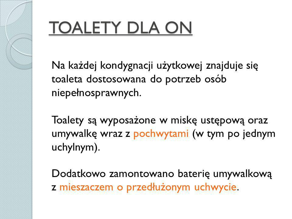 TOALETY DLA ON Na każdej kondygnacji użytkowej znajduje się toaleta dostosowana do potrzeb osób niepełnosprawnych.