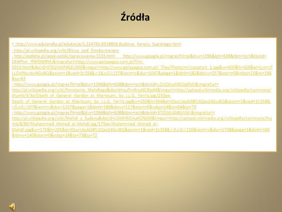Źródła - http://www.edulandia.pl/edukacja/1,124765,6518856,Budowa_Kanalu_Sueskiego.html. - http://pl.wikipedia.org/wiki/Bitwa_pod_Omdurmanem.