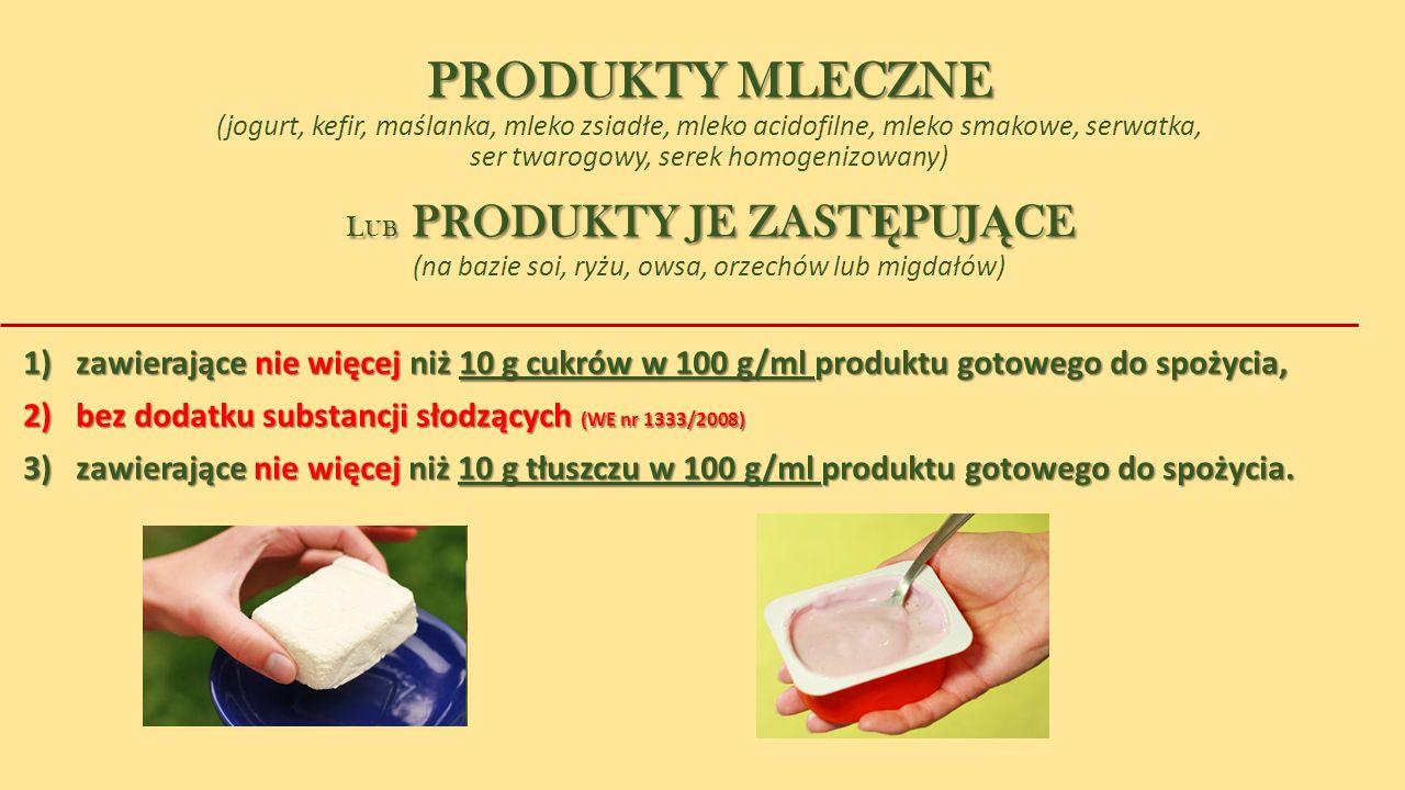 PRODUKTY MLECZNE (jogurt, kefir, maślanka, mleko zsiadłe, mleko acidofilne, mleko smakowe, serwatka, ser twarogowy, serek homogenizowany)