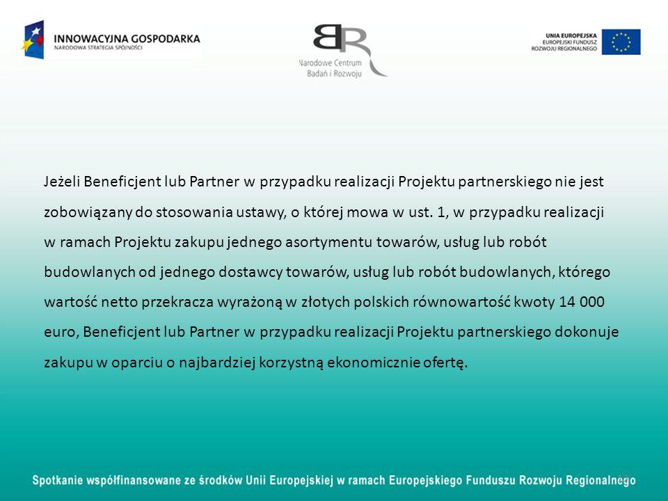 Jeżeli Beneficjent lub Partner w przypadku realizacji Projektu partnerskiego nie jest zobowiązany do stosowania ustawy, o której mowa w ust.