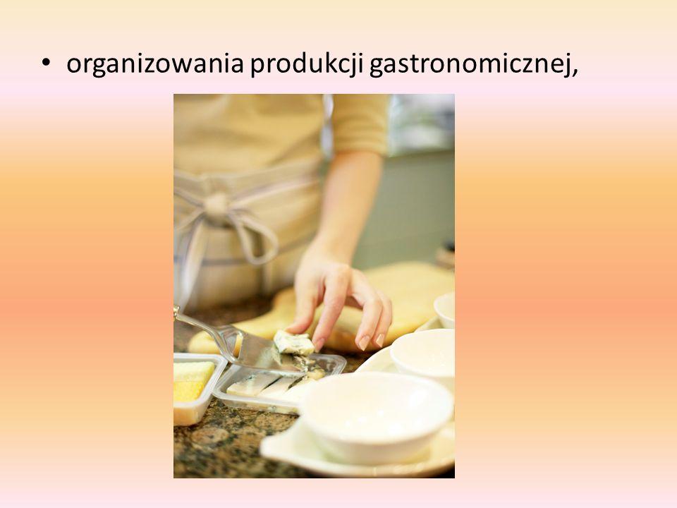 organizowania produkcji gastronomicznej,
