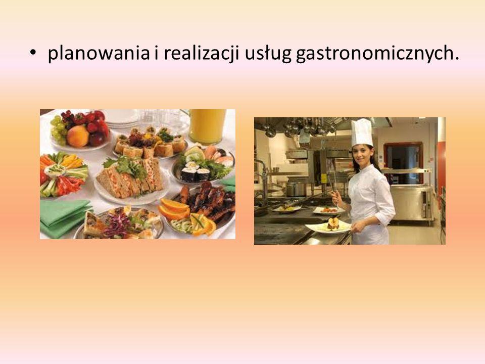 planowania i realizacji usług gastronomicznych.