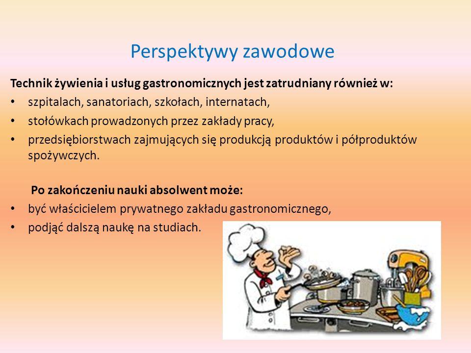 Perspektywy zawodowe Technik żywienia i usług gastronomicznych jest zatrudniany również w: szpitalach, sanatoriach, szkołach, internatach,