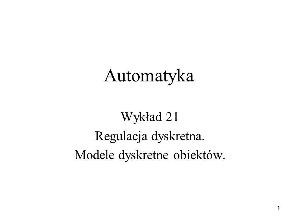 Wykład 21 Regulacja dyskretna. Modele dyskretne obiektów.