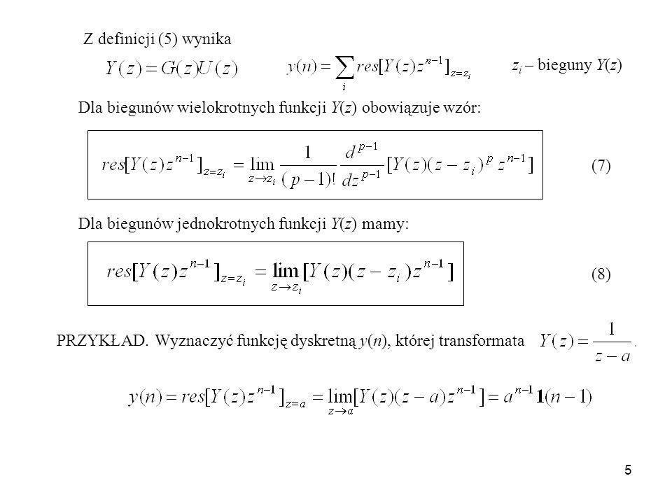 Z definicji (5) wynika zi – bieguny Y(z) Dla biegunów wielokrotnych funkcji Y(z) obowiązuje wzór: (7)