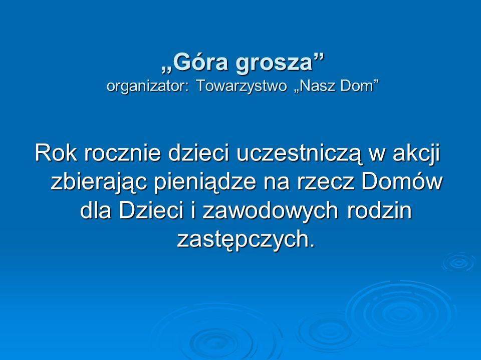 """""""Góra grosza organizator: Towarzystwo """"Nasz Dom"""