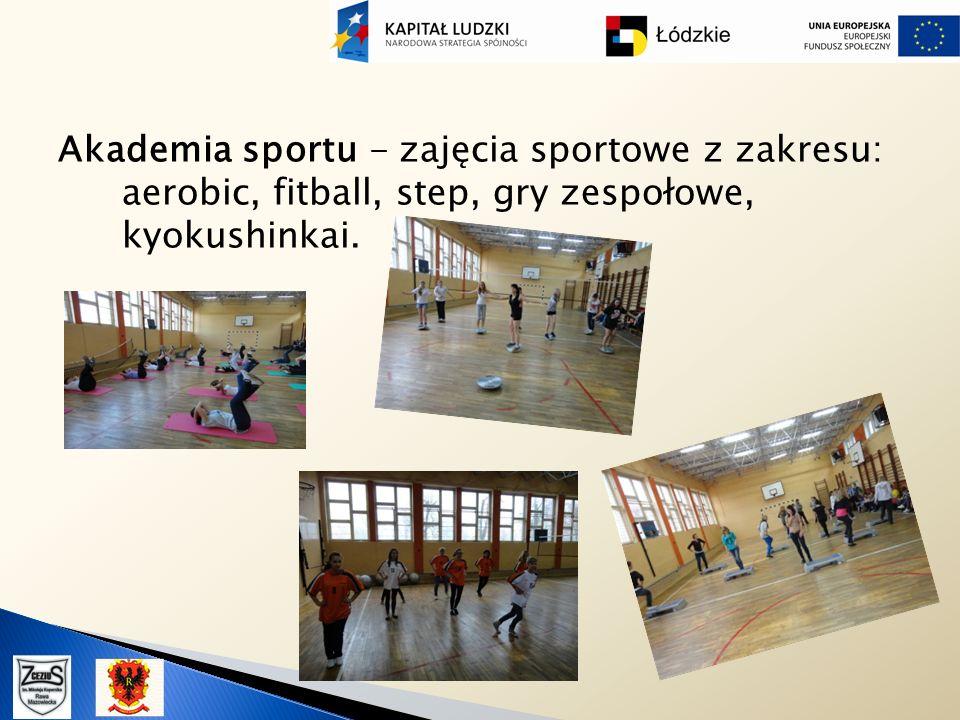 Akademia sportu - zajęcia sportowe z zakresu: aerobic, fitball, step, gry zespołowe, kyokushinkai.