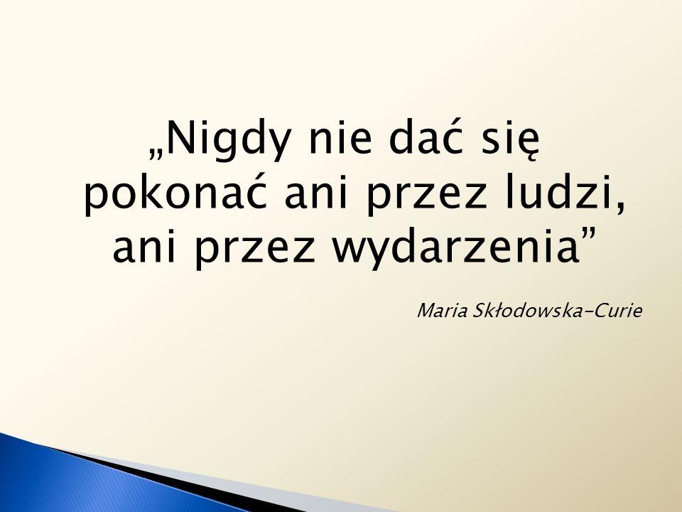 """""""Nigdy nie dać się pokonać ani przez ludzi, ani przez wydarzenia"""