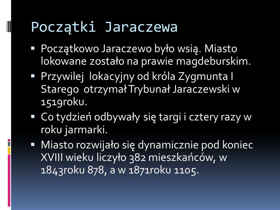Początki Jaraczewa Początkowo Jaraczewo było wsią. Miasto lokowane zostało na prawie magdeburskim.