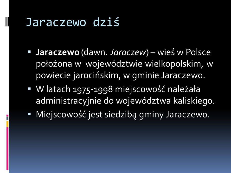Jaraczewo dziś Jaraczewo (dawn. Jaraczew) – wieś w Polsce położona w województwie wielkopolskim, w powiecie jarocińskim, w gminie Jaraczewo.