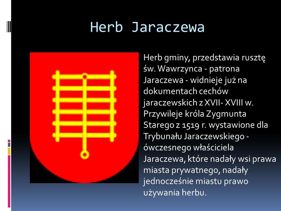 Herb Jaraczewa Herb gminy, przedstawia rusztę św. Wawrzynca - patrona Jaraczewa - widnieje już na dokumentach cechów jaraczewskich z XVII- XVIII w.