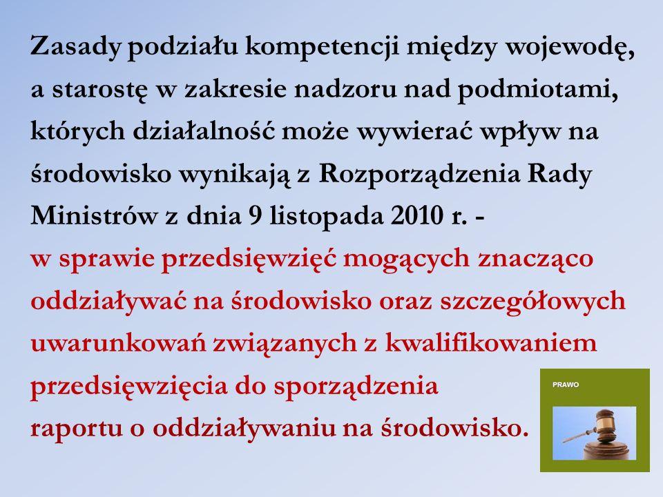 Zasady podziału kompetencji między wojewodę, a starostę w zakresie nadzoru nad podmiotami, których działalność może wywierać wpływ na środowisko wynikają z Rozporządzenia Rady Ministrów z dnia 9 listopada 2010 r.