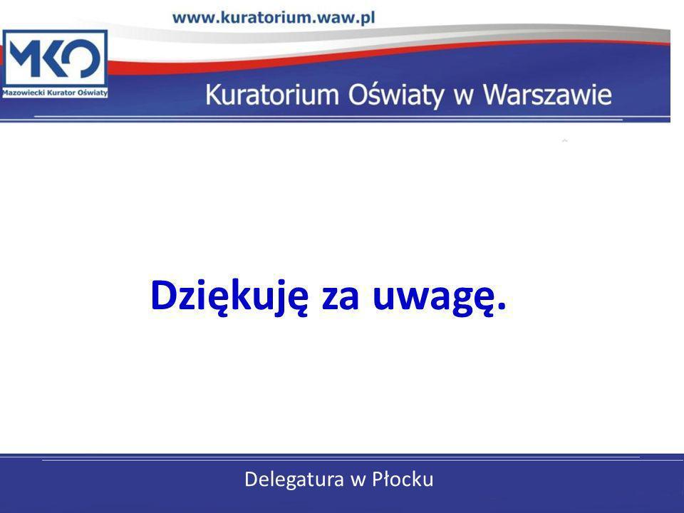 Dziękuję za uwagę. Delegatura w Płocku