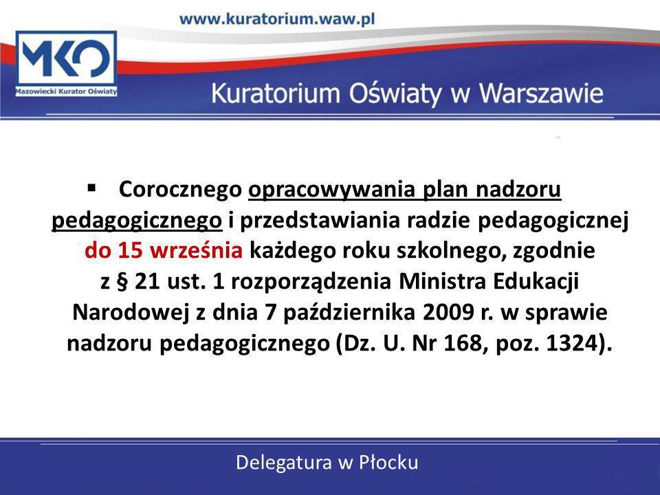 Corocznego opracowywania plan nadzoru pedagogicznego i przedstawiania radzie pedagogicznej do 15 września każdego roku szkolnego, zgodnie z § 21 ust. 1 rozporządzenia Ministra Edukacji Narodowej z dnia 7 października 2009 r. w sprawie nadzoru pedagogicznego (Dz. U. Nr 168, poz. 1324).
