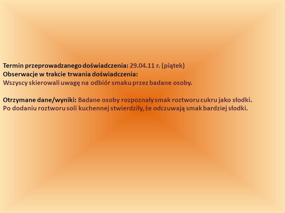 Termin przeprowadzanego doświadczenia: 29.04.11 r. (piątek)
