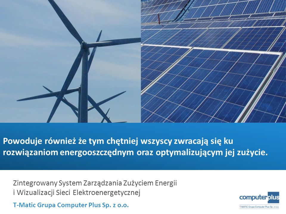 Powoduje również że tym chętniej wszyscy zwracają się ku rozwiązaniom energooszczędnym oraz optymalizującym jej zużycie.