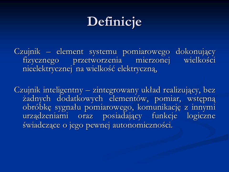 Definicje Czujnik – element systemu pomiarowego dokonujący fizycznego przetworzenia mierzonej wielkości nieelektrycznej na wielkość elektryczną,