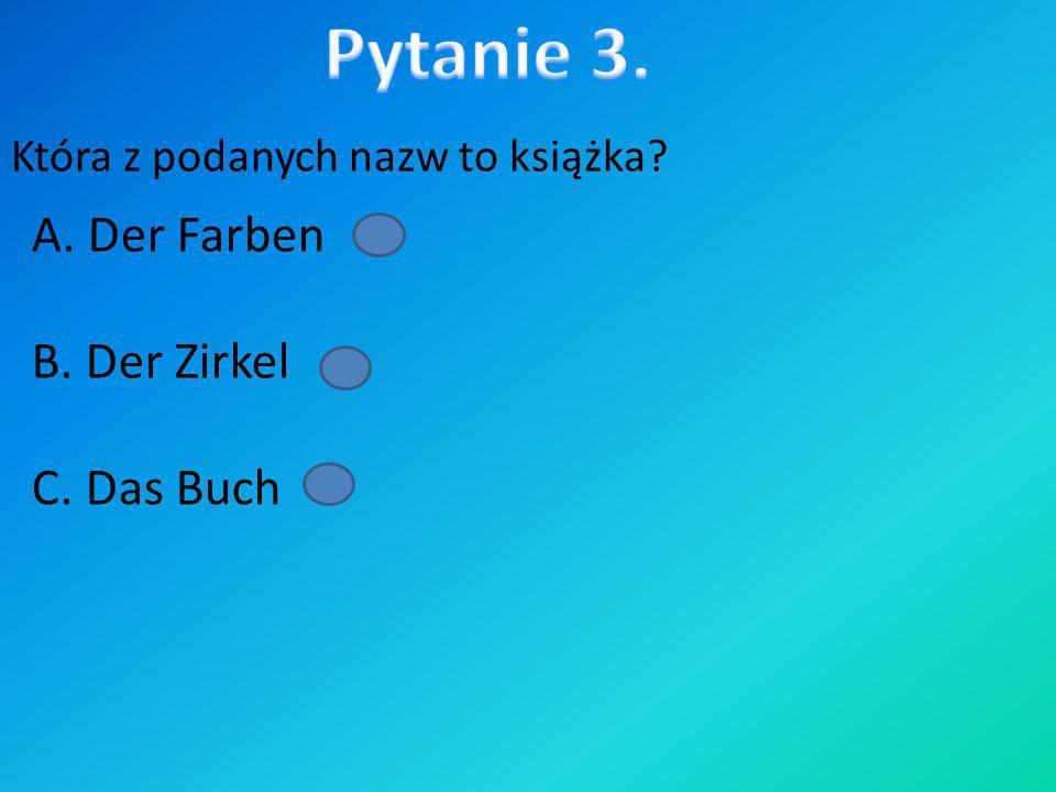 Pytanie 3. A. Der Farben B. Der Zirkel C. Das Buch
