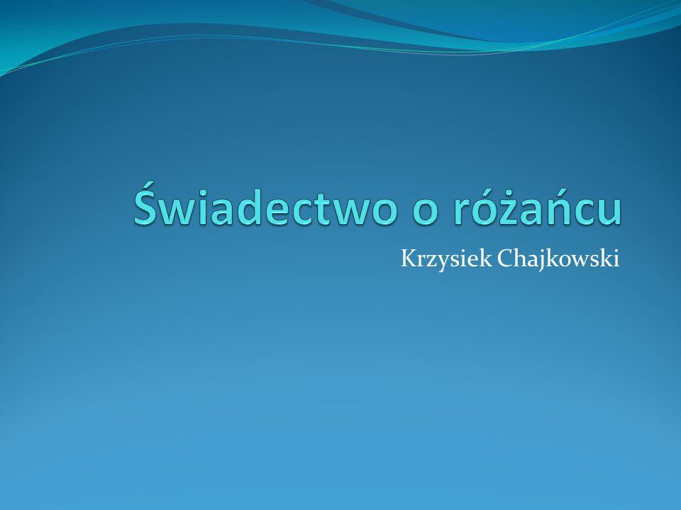 Świadectwo o różańcu Krzysiek Chajkowski