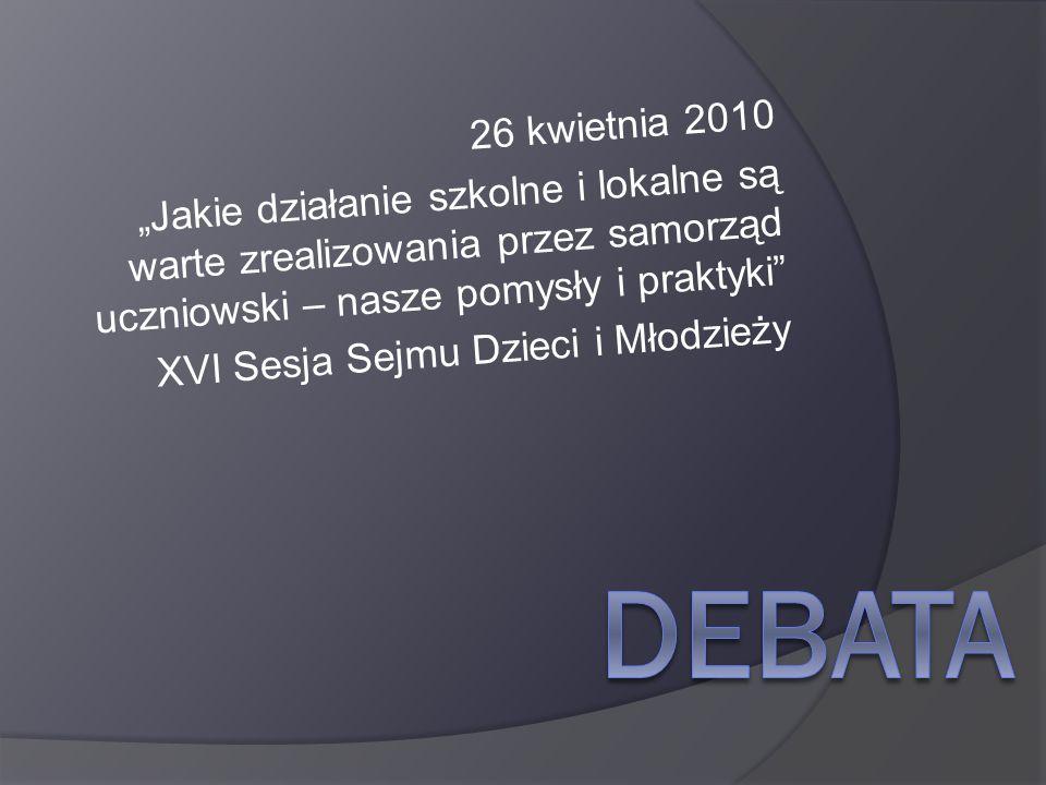 """26 kwietnia 2010 """"Jakie działanie szkolne i lokalne są warte zrealizowania przez samorząd uczniowski – nasze pomysły i praktyki"""