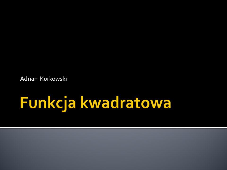 Adrian Kurkowski Funkcja kwadratowa