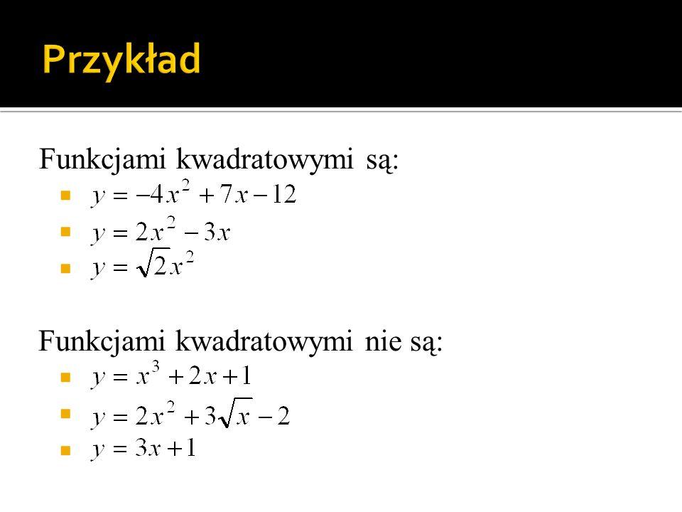 Przykład Funkcjami kwadratowymi są: K F Funkcjami kwadratowymi nie są: