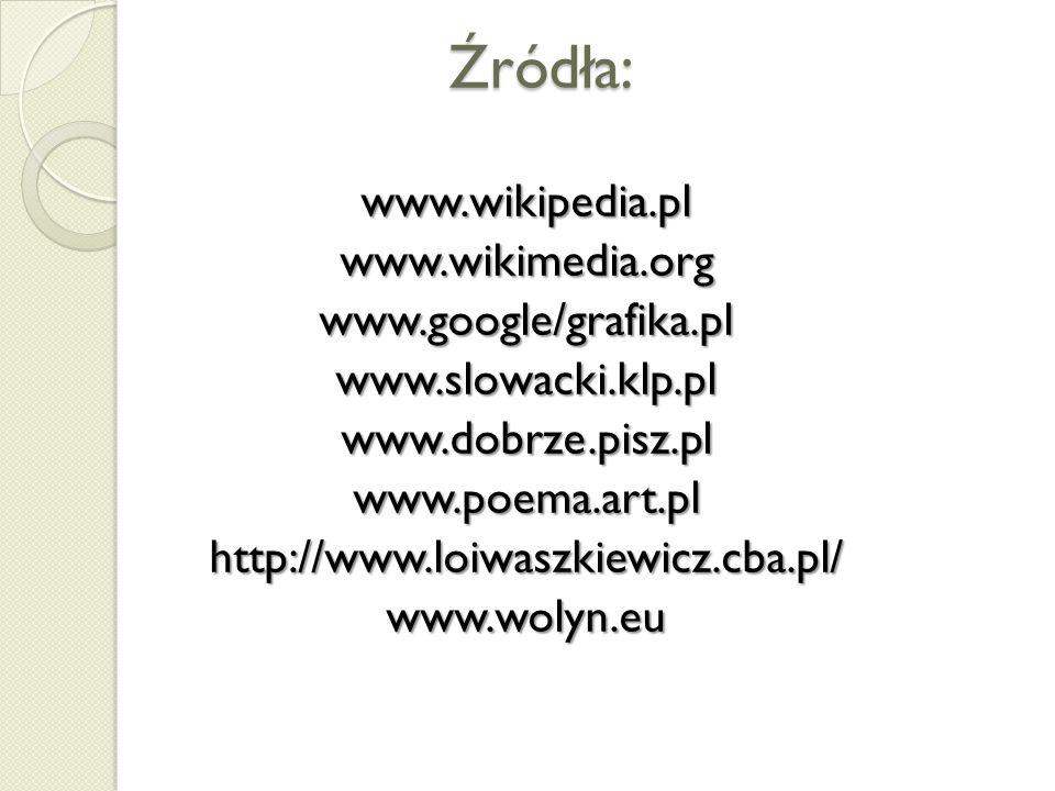 Źródła: www.wikipedia.pl www.wikimedia.org www.google/grafika.pl