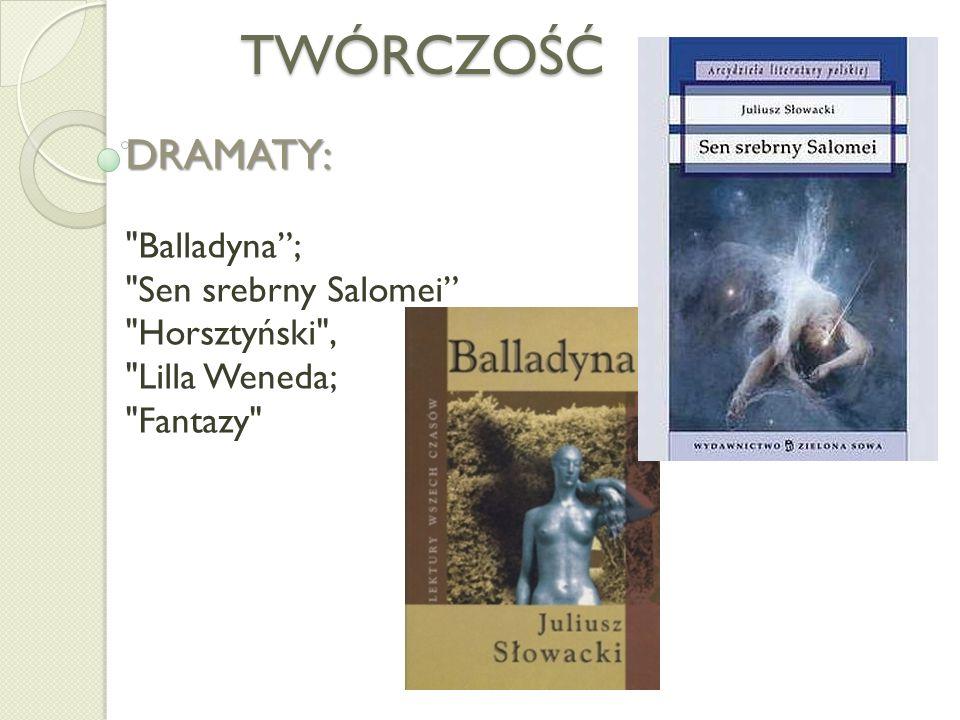 TWÓRCZOŚĆ DRAMATY: Balladyna ; Sen srebrny Salomei Horsztyński ,