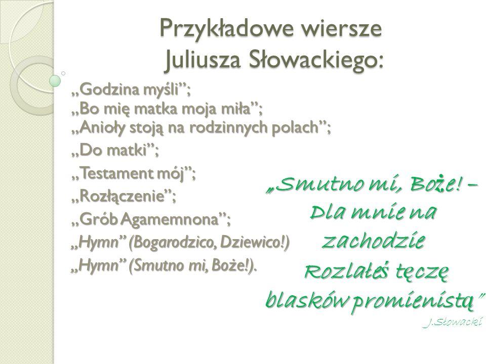 Przykładowe wiersze Juliusza Słowackiego: