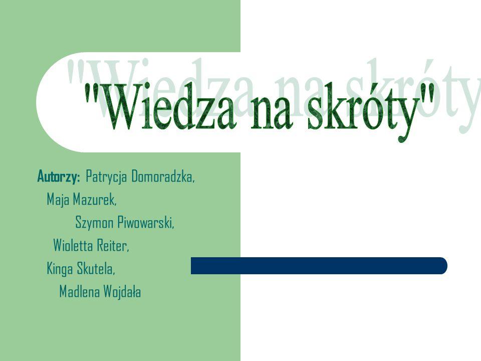 Wiedza na skróty Autorzy: Patrycja Domoradzka, Maja Mazurek,